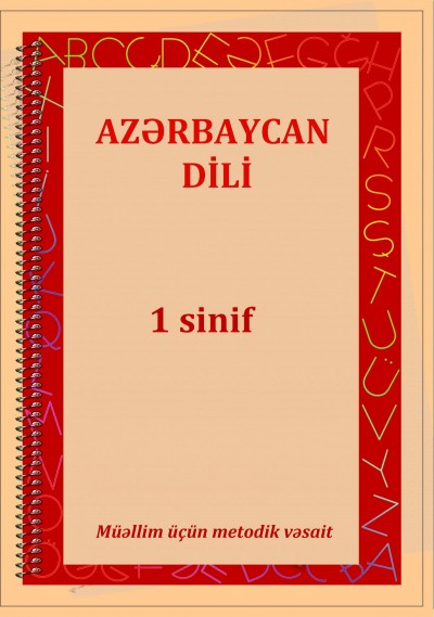 """Dövlət dili """"Azərbaycan dili"""" fənni üzrə 1-ci sinif üçün metodik vəsait"""