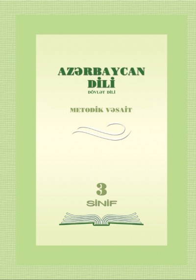 """Dövlət dili """"Azərbaycan dili"""" fənni üzrə 3-cü sinif üçün metodik vəsait"""