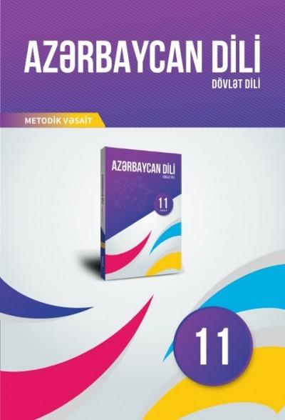 """""""Azərbaycan dili"""" (dövlət dili) fənni üzrə 11-ci sinif üçün metodik vəsait"""