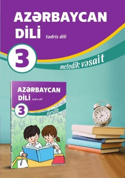 """""""Azərbaycan dili"""" - tədris dili fənni üzrə 3-cü sinif üçün metodik vəsait"""
